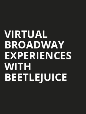 Virtual Broadway Experiences with BEETLEJUICE, Virtual Experiences for Shreveport Bossier City, Shreveport-Bossier City